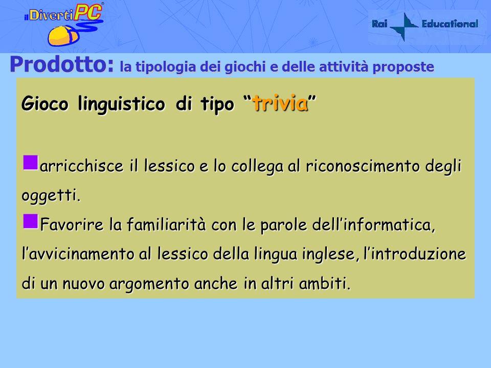 Prodotto: la tipologia dei giochi e delle attività proposte Gioco linguistico di tipo trivia Gioco linguistico di tipo trivia arricchisce il lessico e