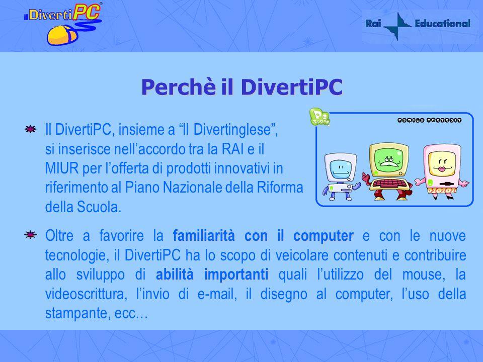 Perchè il DivertiPC Il DivertiPC, insieme a Il Divertinglese, si inserisce nellaccordo tra la RAI e il MIUR per lofferta di prodotti innovativi in rif