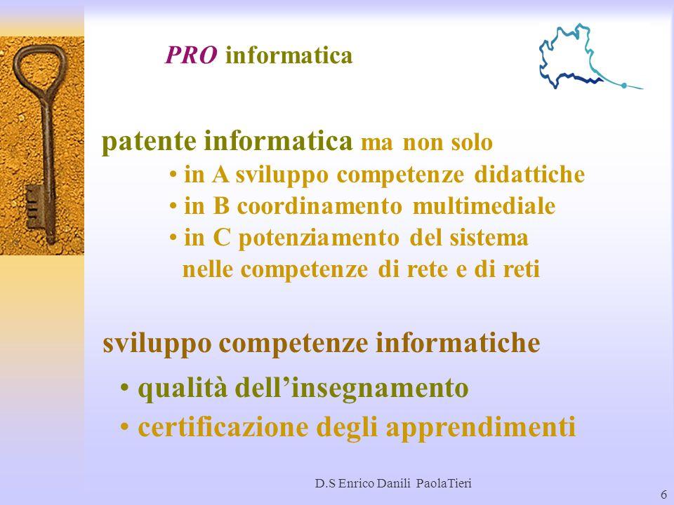 D.S Enrico Danili PaolaTieri 6 sviluppo competenze informatiche qualità dellinsegnamento certificazione degli apprendimenti patente informatica ma non