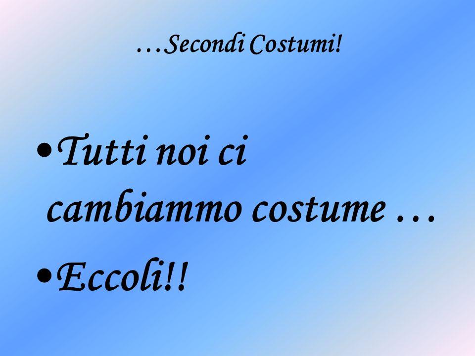 …Secondi Costumi! Tutti noi ci cambiammo costume … Eccoli!!
