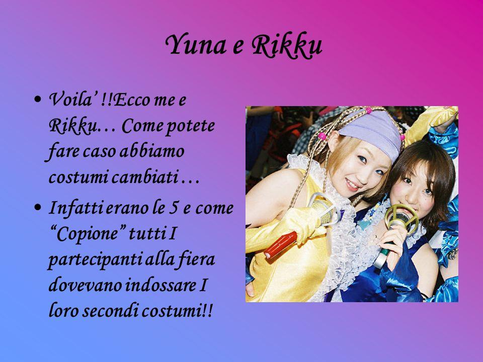 Yuna e Rikku Voila !!Ecco me e Rikku… Come potete fare caso abbiamo costumi cambiati … Infatti erano le 5 e come Copione tutti I partecipanti alla fiera dovevano indossare I loro secondi costumi!!