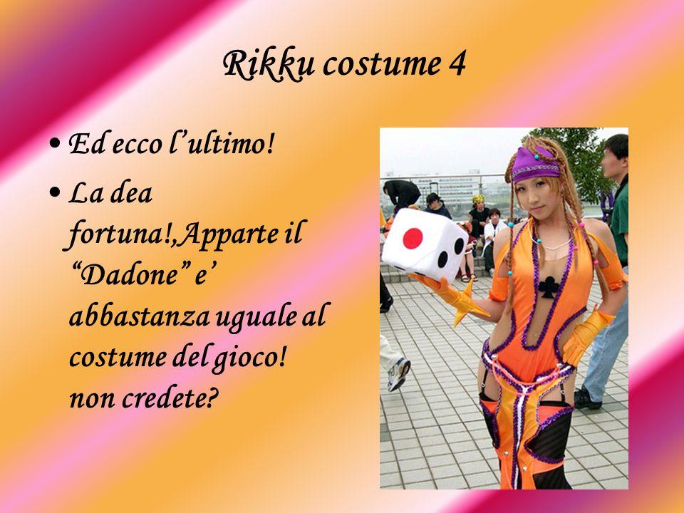 Rikku costume 4 Ed ecco lultimo! La dea fortuna!,Apparte il Dadone e abbastanza uguale al costume del gioco! non credete?