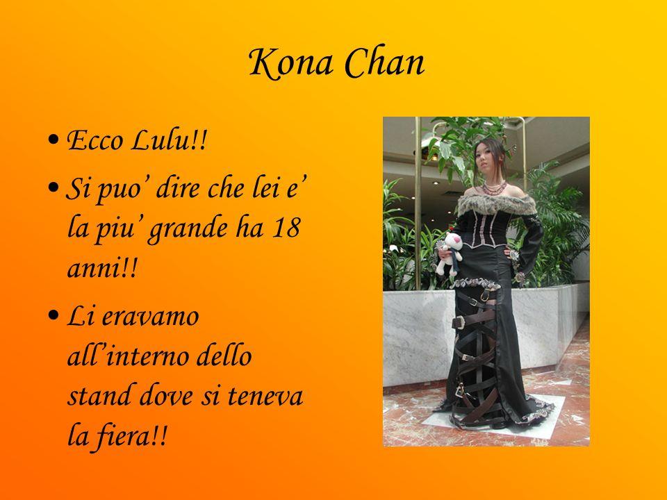 Kona Chan Ecco Lulu!! Si puo dire che lei e la piu grande ha 18 anni!! Li eravamo allinterno dello stand dove si teneva la fiera!!