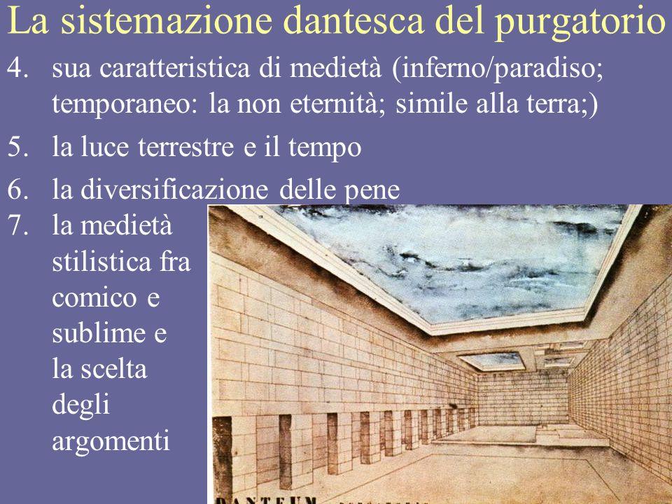 18 La sistemazione dantesca del purgatorio 4.sua caratteristica di medietà (inferno/paradiso; temporaneo: la non eternità; simile alla terra;) 5.la lu