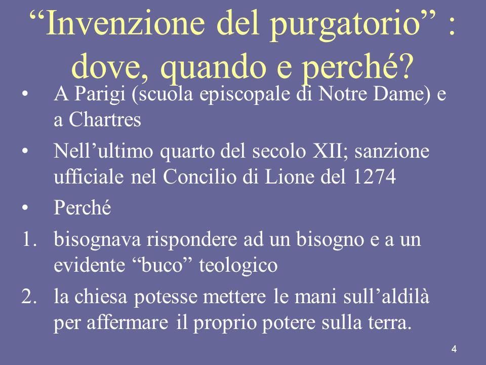 4 Invenzione del purgatorio : dove, quando e perché? A Parigi (scuola episcopale di Notre Dame) e a Chartres Nellultimo quarto del secolo XII; sanzion