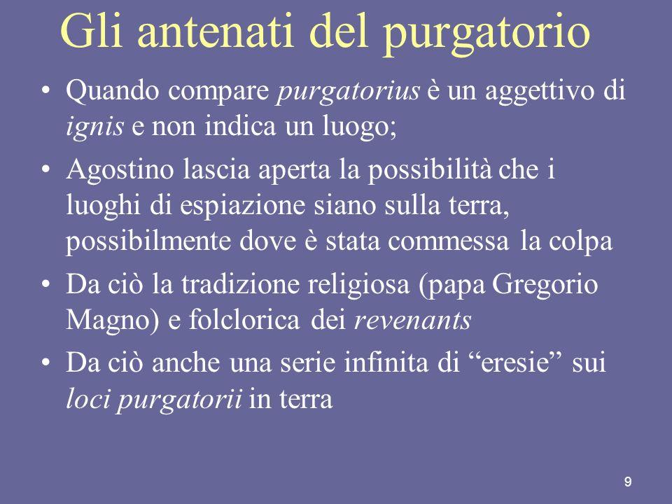 9 Gli antenati del purgatorio Quando compare purgatorius è un aggettivo di ignis e non indica un luogo; Agostino lascia aperta la possibilità che i lu