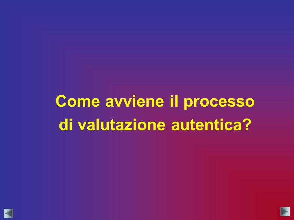 Come avviene il processo di valutazione autentica?