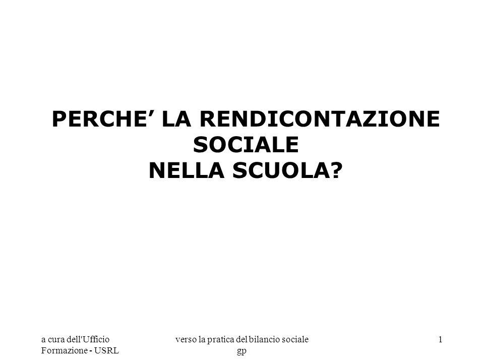 a cura dell'Ufficio Formazione - USRL verso la pratica del bilancio sociale gp 1 PERCHE LA RENDICONTAZIONE SOCIALE NELLA SCUOLA?
