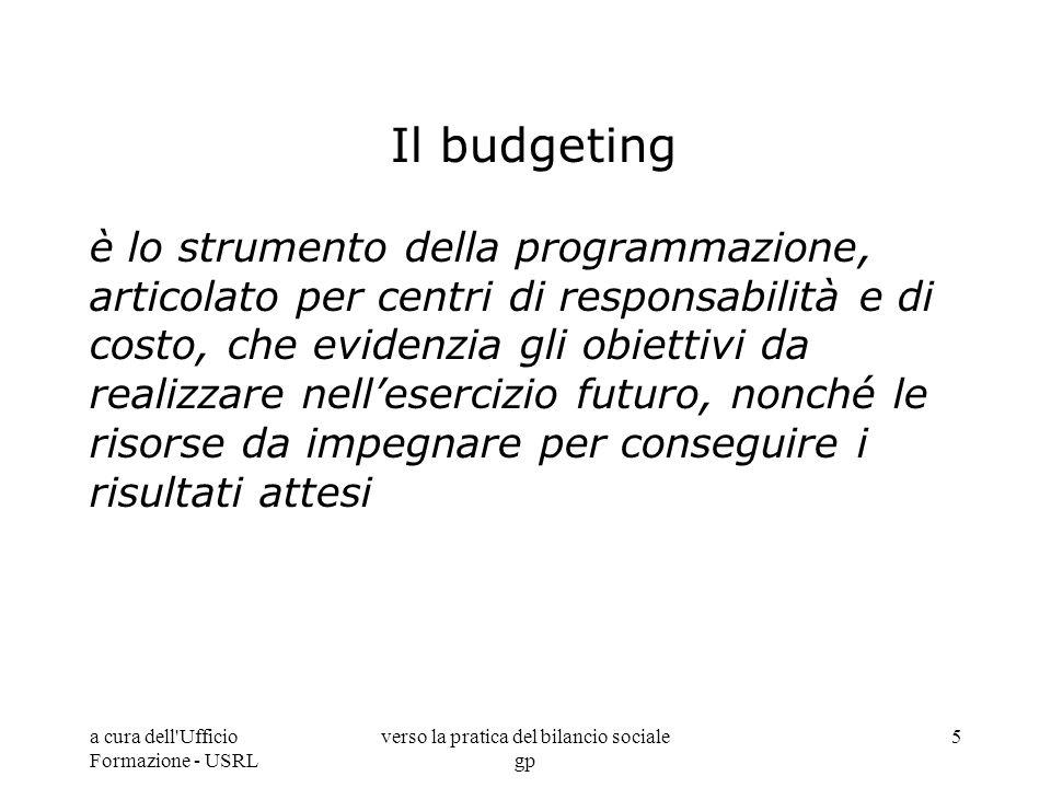a cura dell'Ufficio Formazione - USRL verso la pratica del bilancio sociale gp 5 Il budgeting è lo strumento della programmazione, articolato per cent