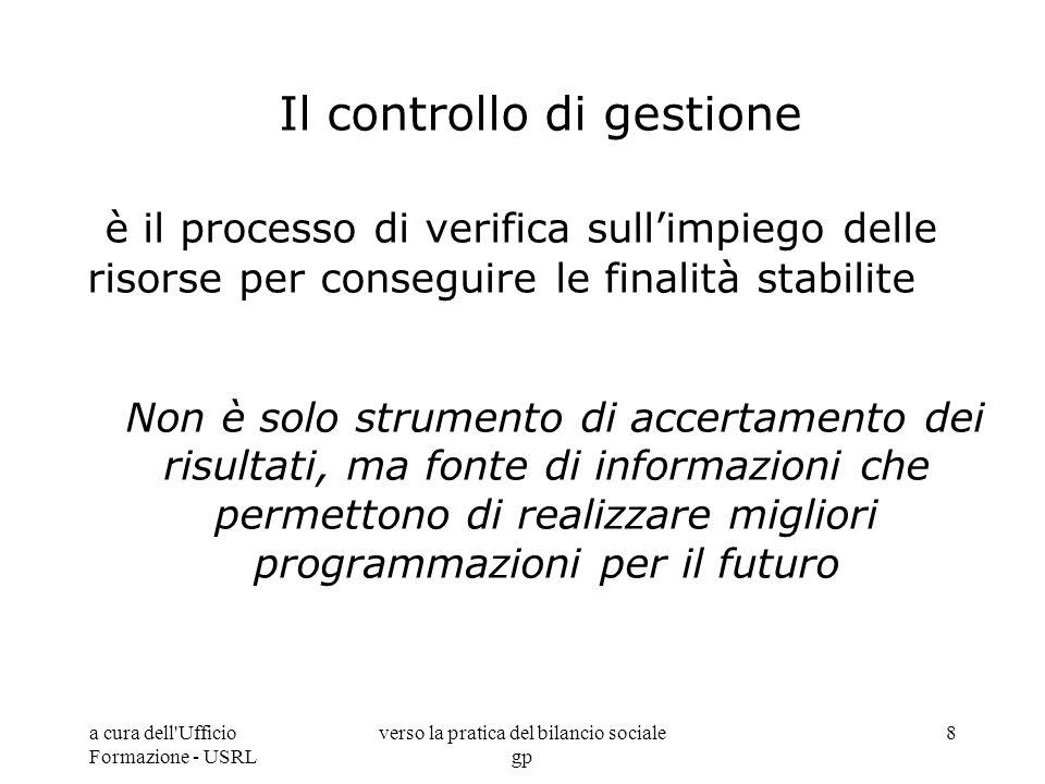a cura dell'Ufficio Formazione - USRL verso la pratica del bilancio sociale gp 8 Il controllo di gestione è il processo di verifica sullimpiego delle