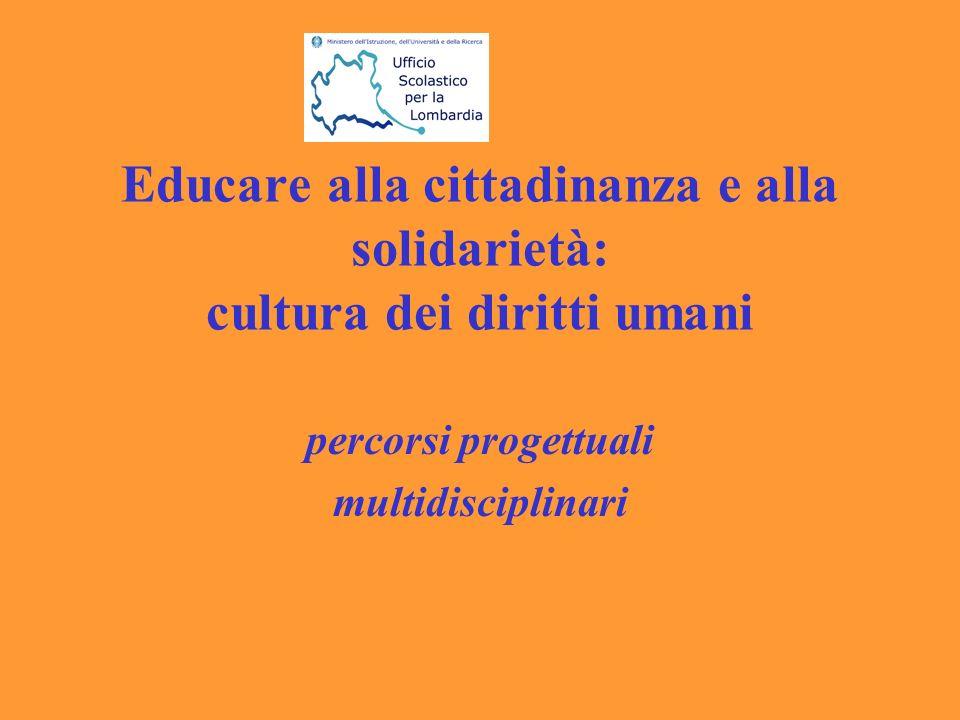 Educare alla cittadinanza e alla solidarietà: cultura dei diritti umani percorsi progettuali multidisciplinari