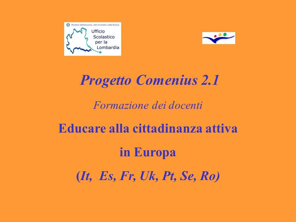Progetto Comenius 2.1 Formazione dei docenti Educare alla cittadinanza attiva in Europa (It, Es, Fr, Uk, Pt, Se, Ro)