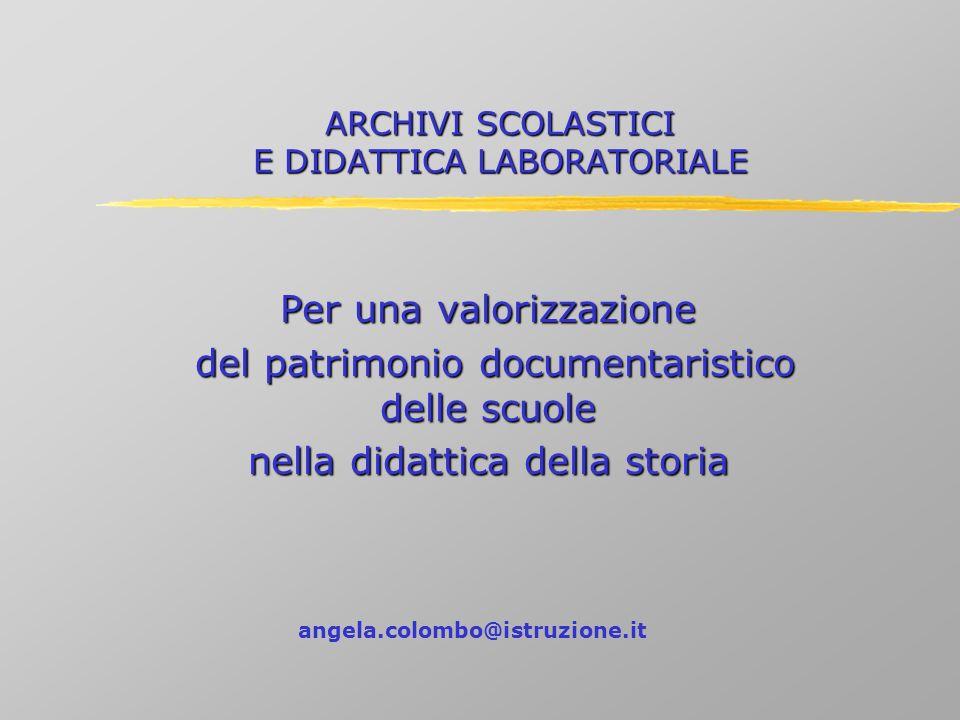 ARCHIVI SCOLASTICI E DIDATTICA LABORATORIALE Per una valorizzazione del patrimonio documentaristico delle scuole del patrimonio documentaristico delle
