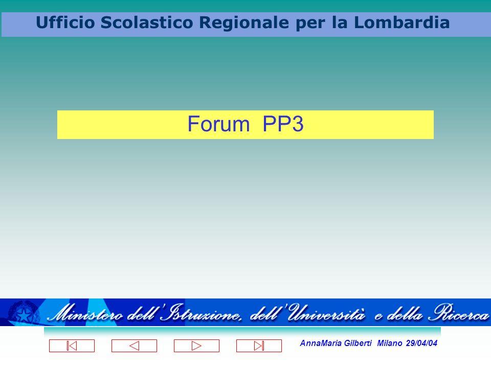 AnnaMaria Gilberti Milano 29/04/04 Ufficio Scolastico Regionale per la Lombardia Forum PP3