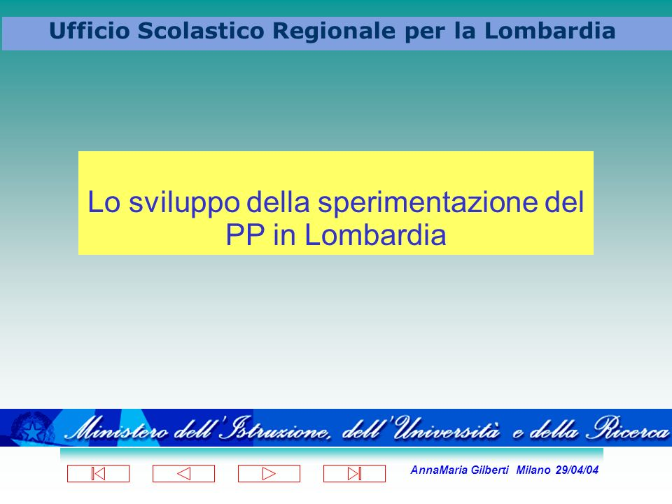 AnnaMaria Gilberti Milano 29/04/04 Ufficio Scolastico Regionale per la Lombardia Lo sviluppo della sperimentazione del PP in Lombardia
