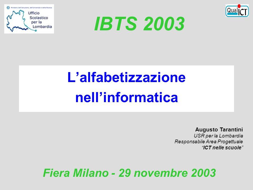 Augusto Tarantini USR per la Lombardia Responsabile Area Progettuale ICT nelle scuole Fiera Milano - 29 novembre 2003 IBTS 2003 Lalfabetizzazione nell