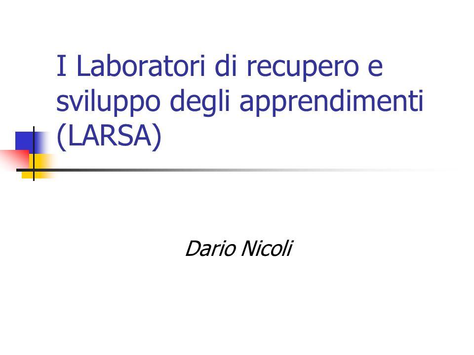 I Laboratori di recupero e sviluppo degli apprendimenti (LARSA) Dario Nicoli