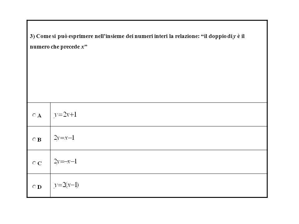 3) Come si può esprimere nellinsieme dei numeri interi la relazione: il doppio di y è il numero che precede x