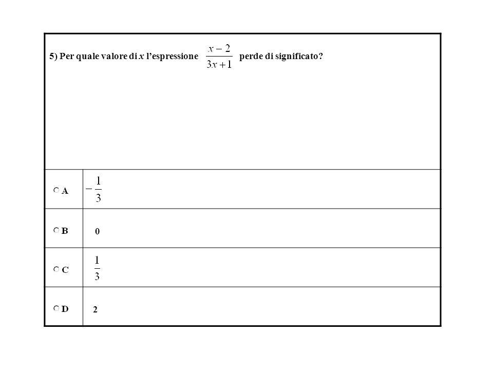 5) Per quale valore di x lespressione perde di significato? 0 2