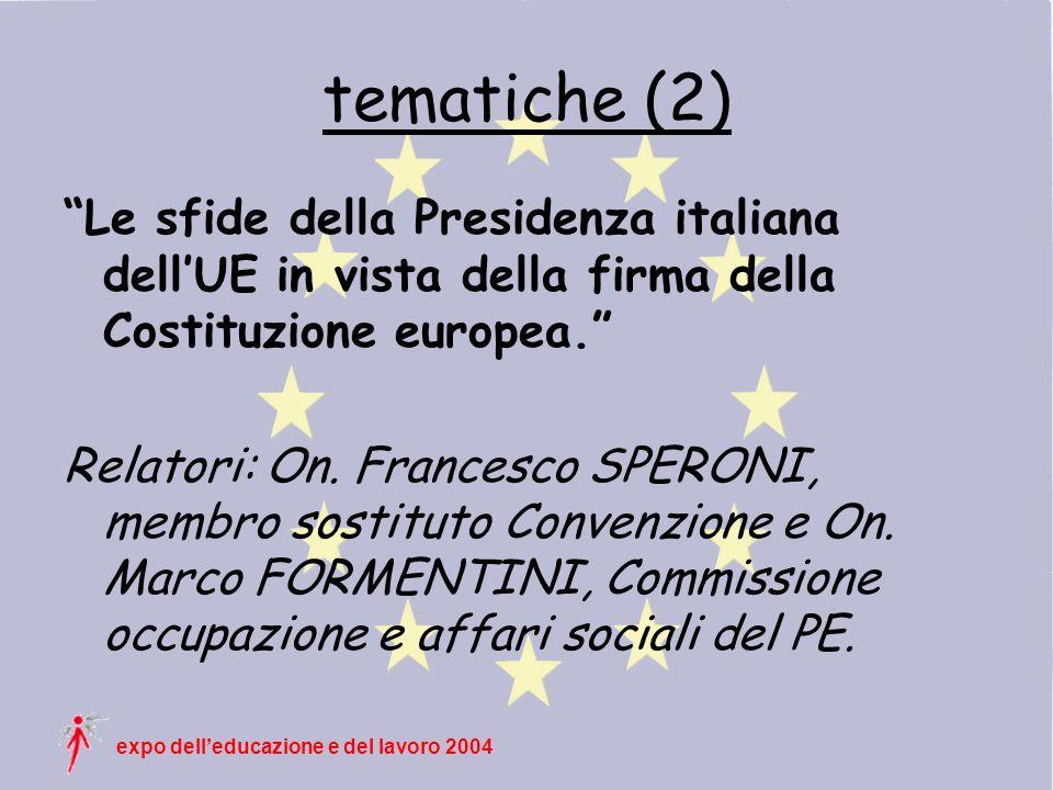 expo delleducazione e del lavoro 2004 tematiche (2) Le sfide della Presidenza italiana dellUE in vista della firma della Costituzione europea.