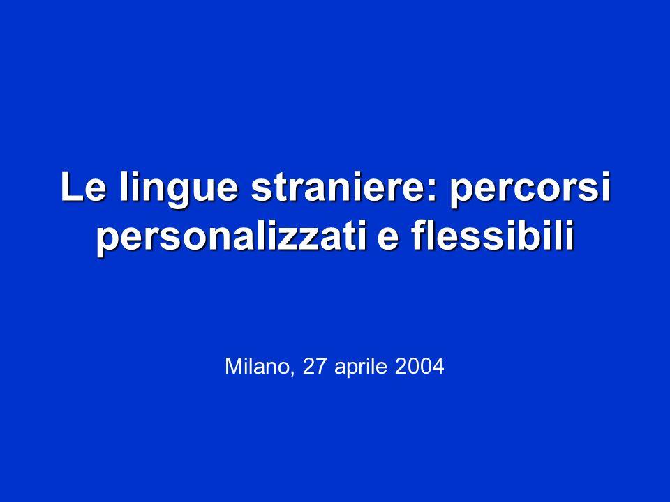 Le lingue straniere: percorsi personalizzati e flessibili Milano, 27 aprile 2004