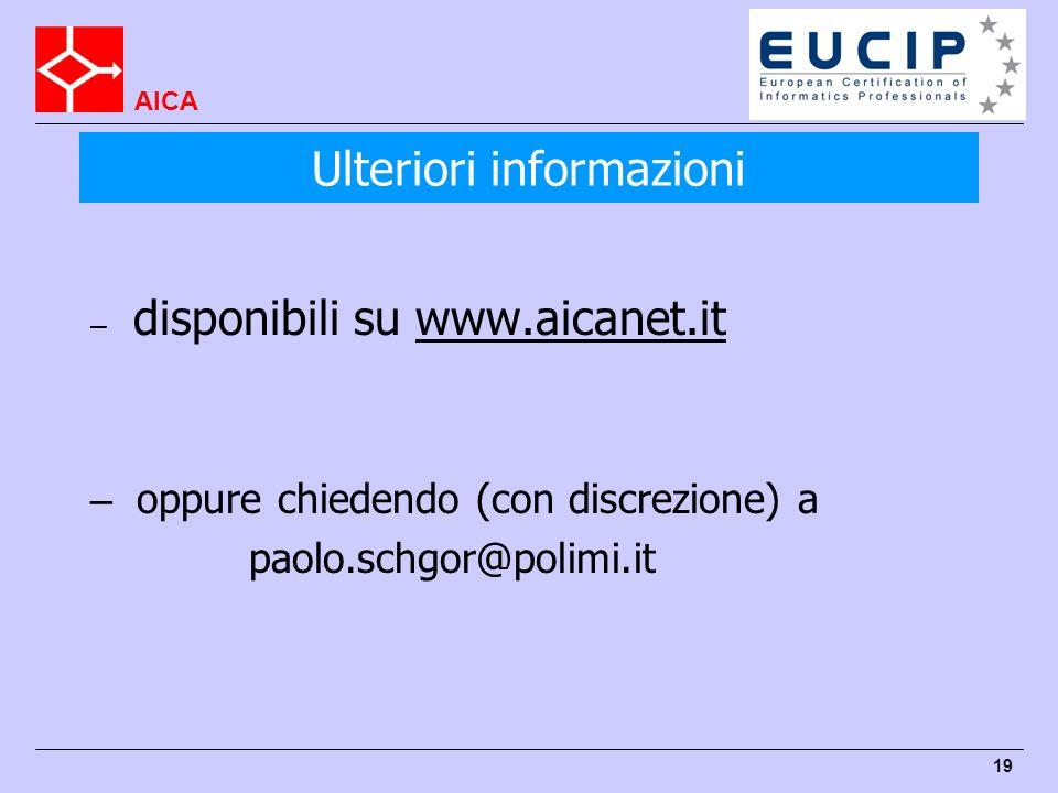 AICA 19 – disponibili su www.aicanet.it – oppure chiedendo (con discrezione) a paolo.schgor@polimi.it Ulteriori informazioni