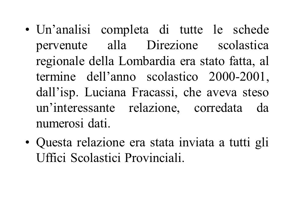 Fino ad alcuni anni fa lallora Ministero della Pubblica Istruzione provvedeva allelaborazione dei dati, tramite la collaborazione delle Sovrintendenze