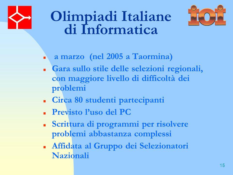 15 Olimpiadi Italiane di Informatica a marzo (nel 2005 a Taormina) Gara sullo stile delle selezioni regionali, con maggiore livello di difficoltà dei problemi Circa 80 studenti partecipanti Previsto luso del PC Scrittura di programmi per risolvere problemi abbastanza complessi Affidata al Gruppo dei Selezionatori Nazionali