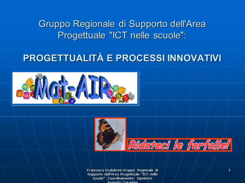 Francesca Scalabrini-Gruppo Regionale di Supporto dell Area Progettuale ICT nelle scuole -Coordinamento: Ispettore Augusto Tarantini 1 Gruppo Regionale di Supporto dell Area Progettuale ICT nelle scuole : PROGETTUALITÀ E PROCESSI INNOVATIVI
