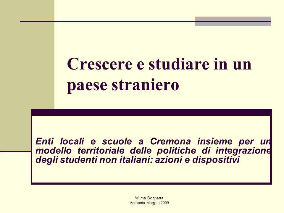 Wilma Boghetta Verbania Maggio 2009 Crescere e studiare in un paese straniero Enti locali e scuole a Cremona insieme per un modello territoriale delle