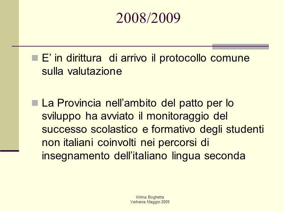 Wilma Boghetta Verbania Maggio 2009 2008/2009 E in dirittura di arrivo il protocollo comune sulla valutazione La Provincia nellambito del patto per lo