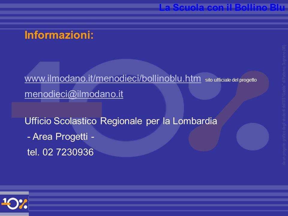 La Scuola con il Bollino Blu Informazioni: www.ilmodano.it/menodieci/bollinoblu.htmwww.ilmodano.it/menodieci/bollinoblu.htm sito ufficiale del progetto menodieci@ilmodano.it Ufficio Scolastico Regionale per la Lombardia - Area Progetti - tel.