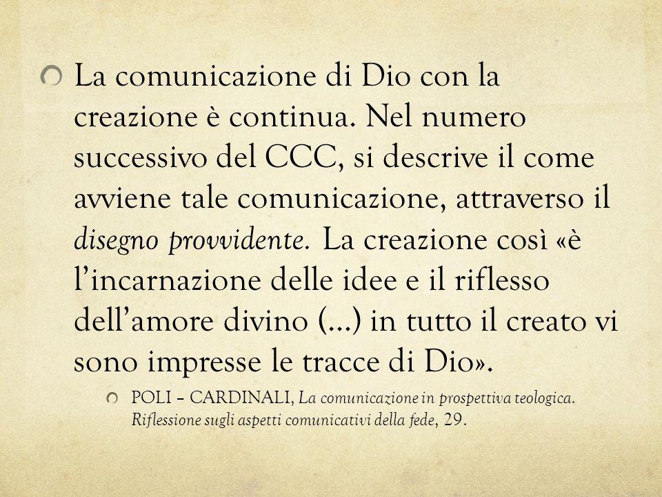 La comunicazione di Dio con la creazione è continua. Nel numero successivo del CCC, si descrive il come avviene tale comunicazione, attraverso il dise