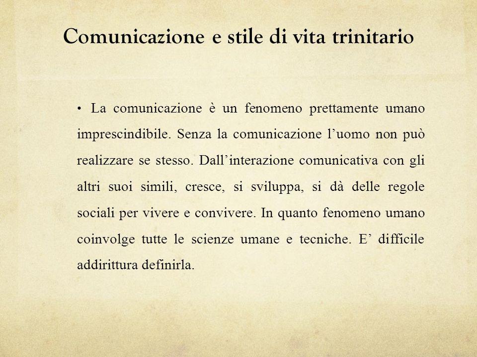 Comunicazione e stile di vita trinitario La comunicazione è un fenomeno prettamente umano imprescindibile. Senza la comunicazione luomo non può realiz