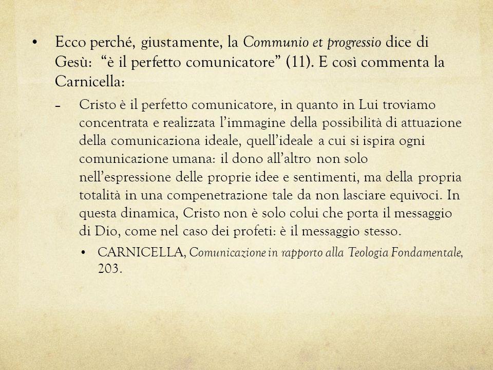 Ecco perché, giustamente, la Communio et progressio dice di Gesù: è il perfetto comunicatore (11). E così commenta la Carnicella: – Cristo è il perfet