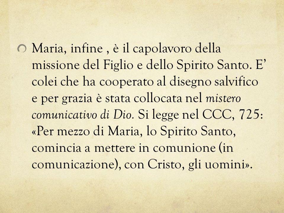Maria, infine, è il capolavoro della missione del Figlio e dello Spirito Santo. E colei che ha cooperato al disegno salvifico e per grazia è stata col