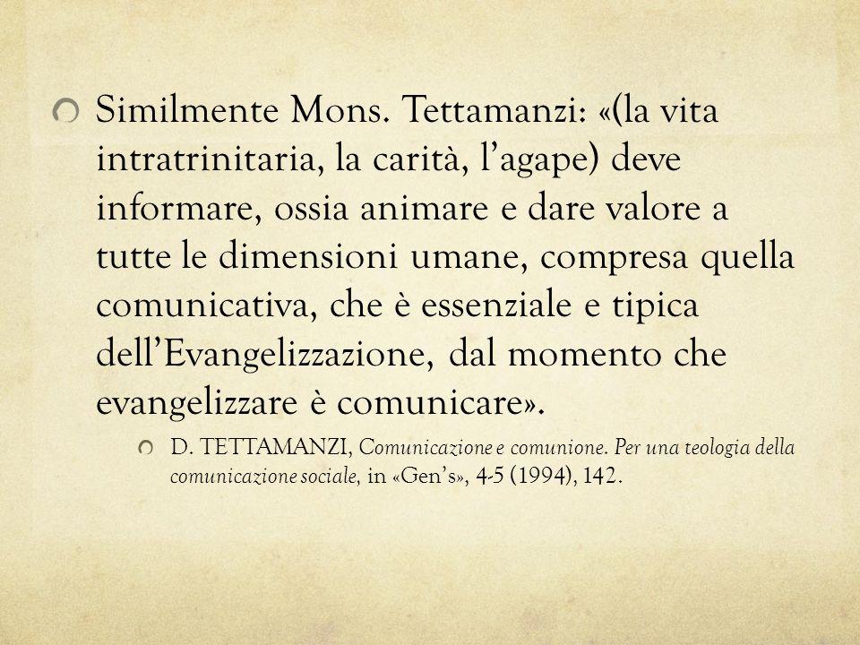 Similmente Mons. Tettamanzi: «(la vita intratrinitaria, la carità, lagape) deve informare, ossia animare e dare valore a tutte le dimensioni umane, co