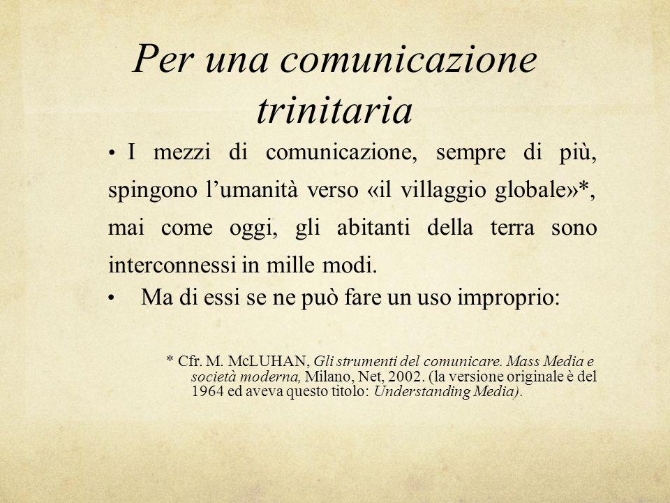 Per una comunicazione trinitaria I mezzi di comunicazione, sempre di più, spingono lumanità verso «il villaggio globale»*, mai come oggi, gli abitanti