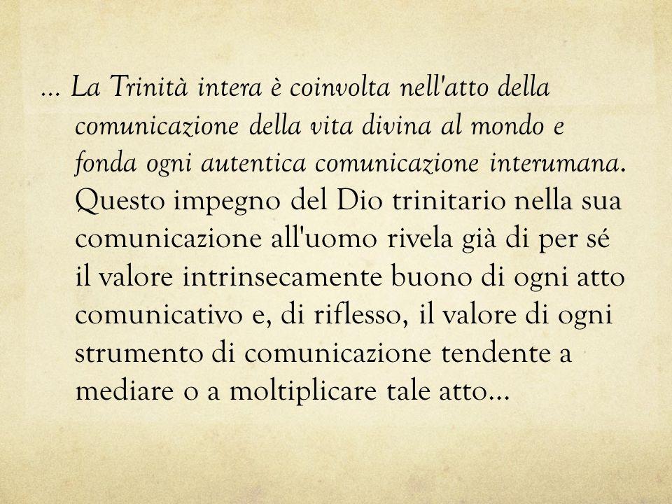 … La Trinità intera è coinvolta nell'atto della comunicazione della vita divina al mondo e fonda ogni autentica comunicazione interumana. Questo impe