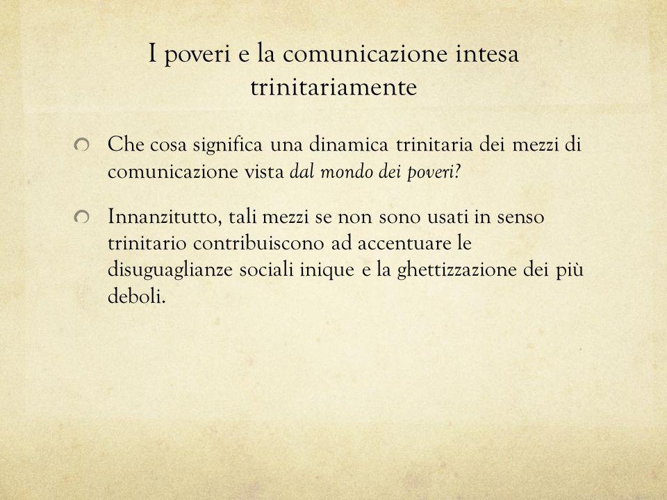 I poveri e la comunicazione intesa trinitariamente Che cosa significa una dinamica trinitaria dei mezzi di comunicazione vista dal mondo dei poveri? I