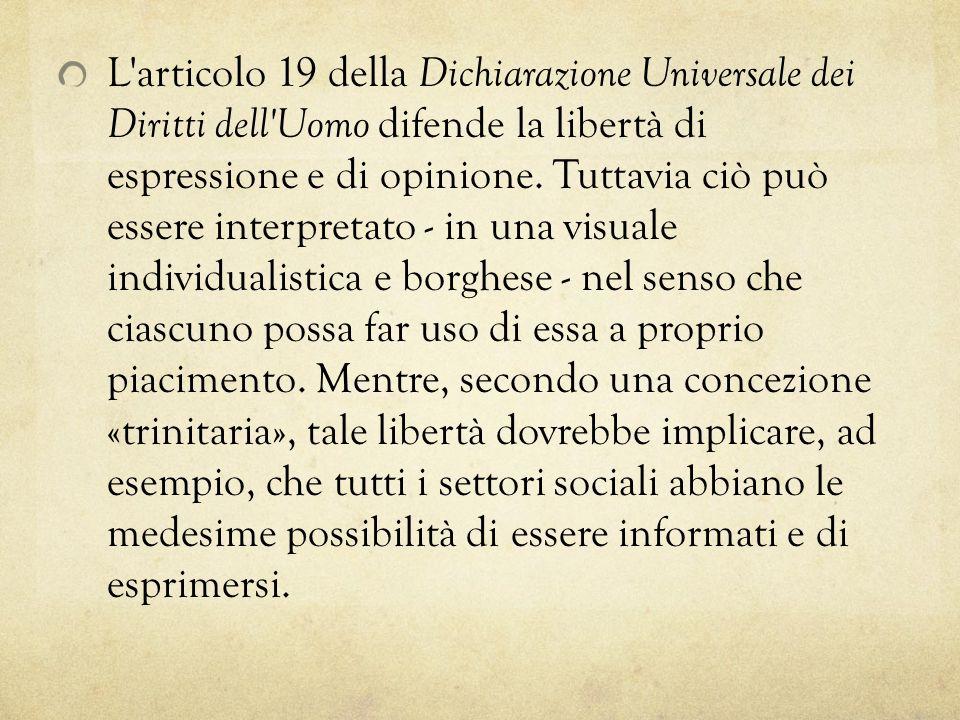 L'articolo 19 della Dichiarazione Universale dei Diritti dell'Uomo difende la libertà di espressione e di opinione. Tuttavia ciò può essere interpreta