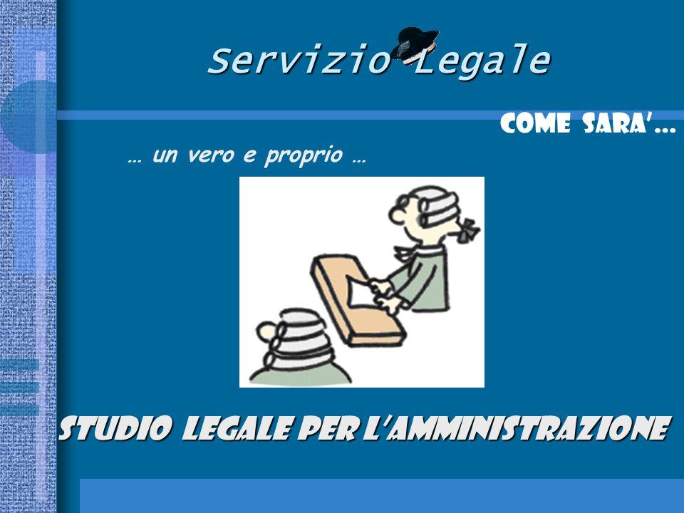 Servizio Legale Come SARA… … un vero e proprio … STUDIO LEGALE per lAMMINISTRAZIONE