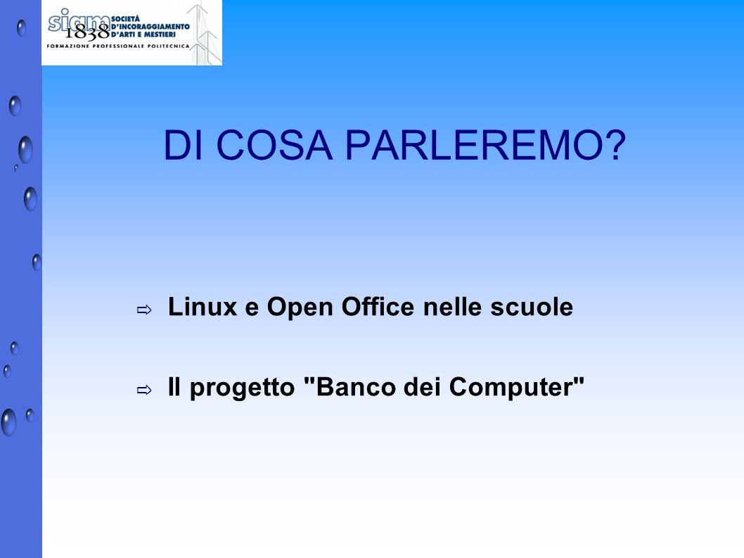 DI COSA PARLEREMO? Linux e Open Office nelle scuole Il progetto