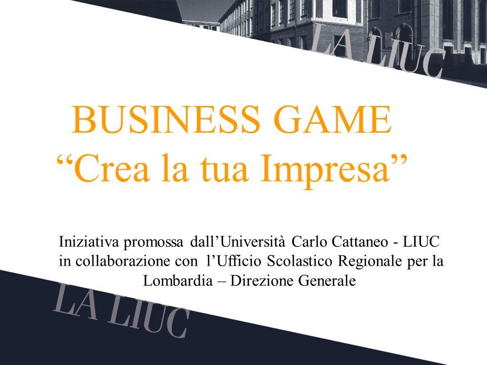 Testo TITOLO BUSINESS GAME Crea la tua Impresa Iniziativa promossa dallUniversità Carlo Cattaneo - LIUC in collaborazione con lUfficio Scolastico Regi