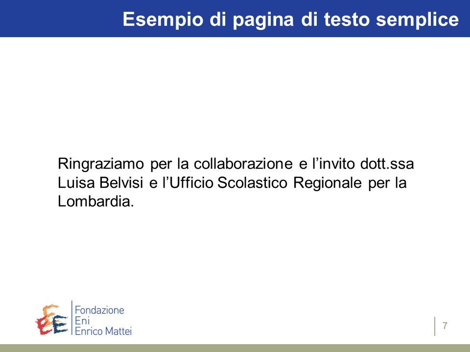 7 Esempio di pagina di testo semplice Ringraziamo per la collaborazione e linvito dott.ssa Luisa Belvisi e lUfficio Scolastico Regionale per la Lombar