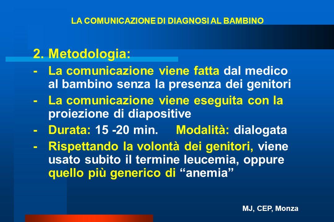 2.Metodologia: -La comunicazione viene fatta dal medico al bambino senza la presenza dei genitori - La comunicazione viene eseguita con la proiezione
