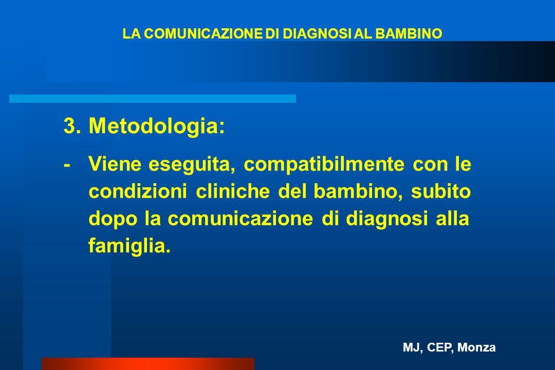 3.Metodologia: -Viene eseguita, compatibilmente con le condizioni cliniche del bambino, subito dopo la comunicazione di diagnosi alla famiglia. LA COM