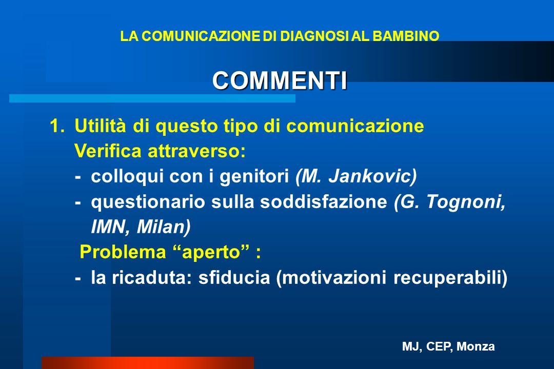 COMMENTI 1.Utilità di questo tipo di comunicazione Verifica attraverso: -colloqui con i genitori (M. Jankovic) -questionario sulla soddisfazione (G. T