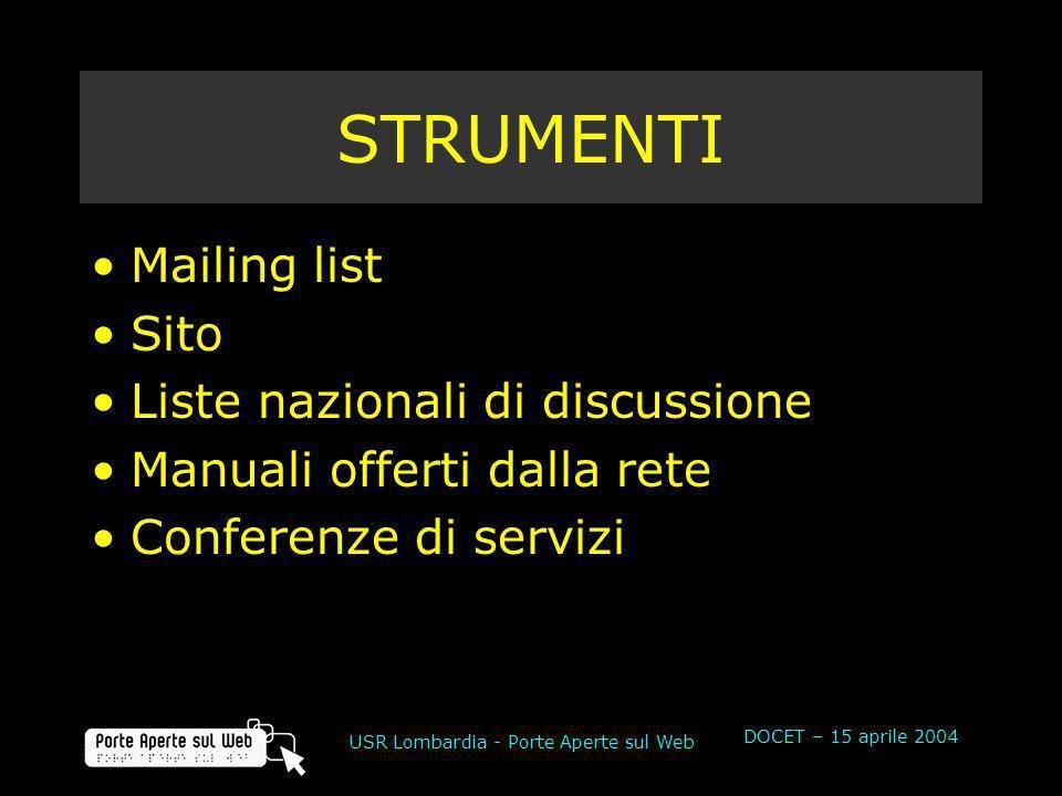 DOCET – 15 aprile 2004 USR Lombardia - Porte Aperte sul Web STRUMENTI Mailing list Sito Liste nazionali di discussione Manuali offerti dalla rete Conferenze di servizi