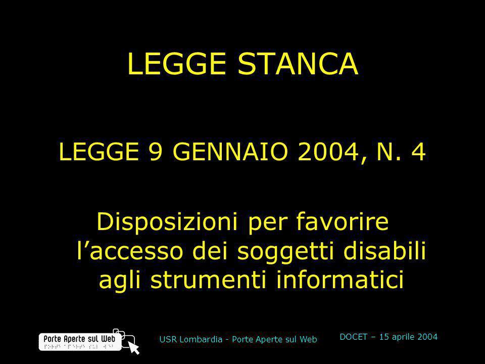 DOCET – 15 aprile 2004 USR Lombardia - Porte Aperte sul Web LEGGE STANCA LEGGE 9 GENNAIO 2004, N. 4 Disposizioni per favorire laccesso dei soggetti di